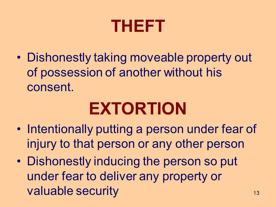 THEFT Dishonestly taking moveable property out of possession of another without his consent. EXTORTION.
