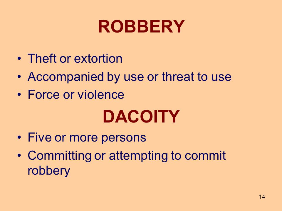 ROBBERY DACOITY Theft or extortion Accompanied by use or threat to use