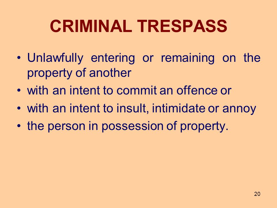 CRIMINAL TRESPASS Unlawfully entering or remaining on the property of another. with an intent to commit an offence or.