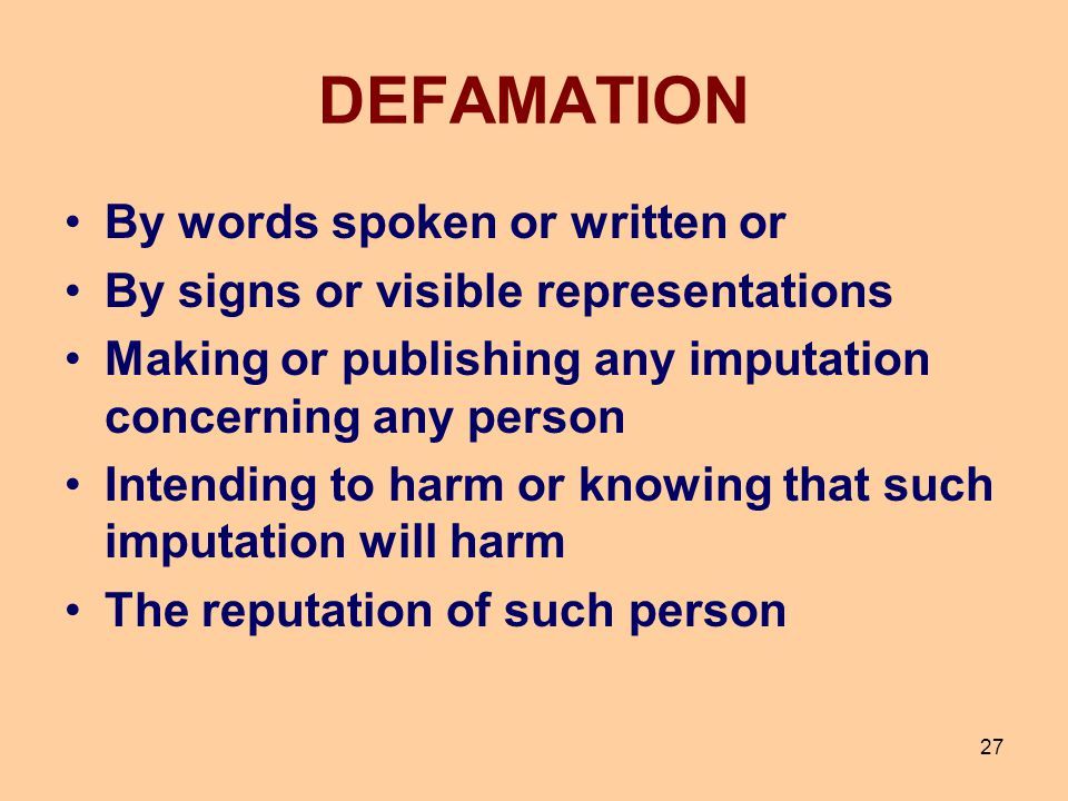 DEFAMATION By words spoken or written or