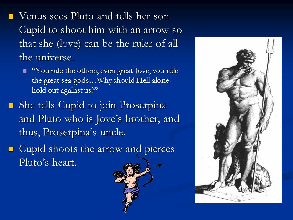 Cupid shoots the arrow and pierces Pluto's heart.