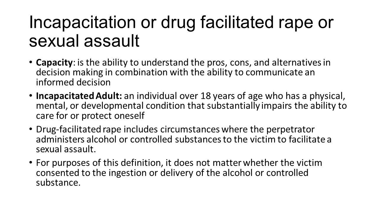 Incapacitation or drug facilitated rape or sexual assault