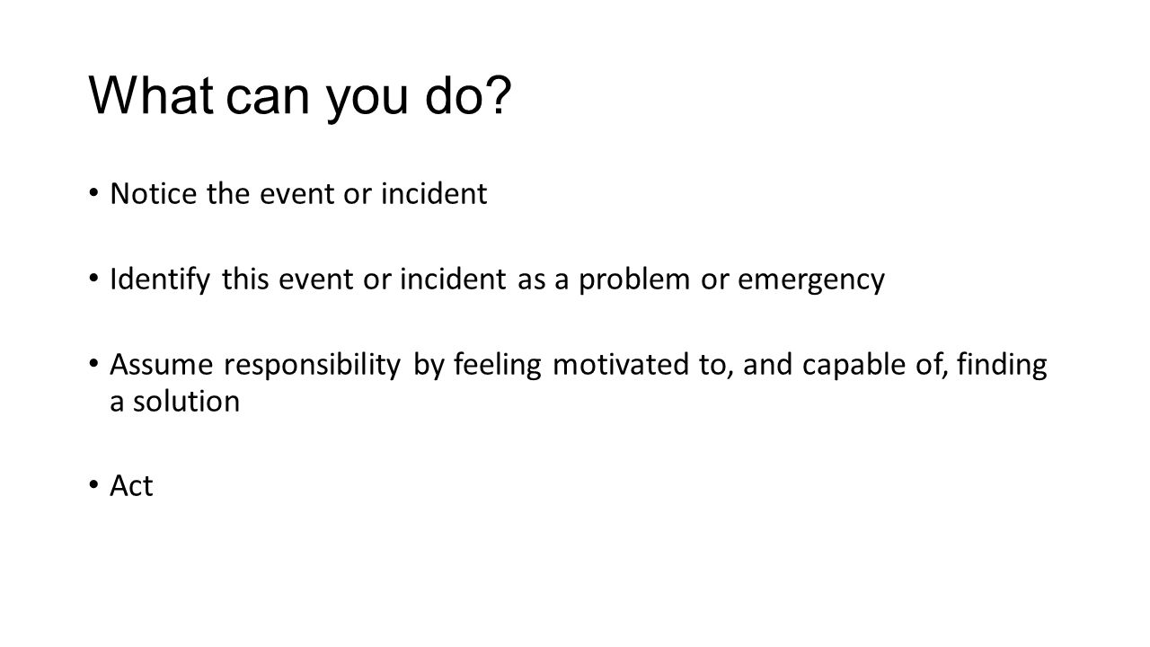 What can you do Notice the event or incident