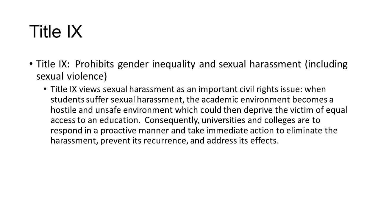 Title IX Title IX: Prohibits gender inequality and sexual harassment (including sexual violence)