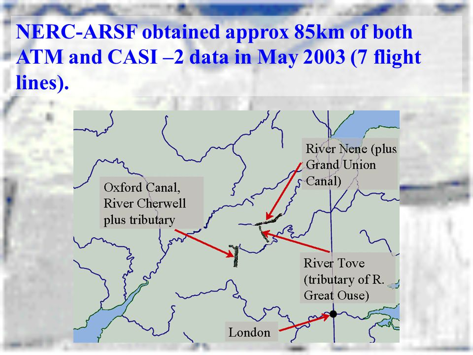 NERC-ARSF obtained approx 85km of both ATM and CASI –2 data in May 2003 (7 flight lines).