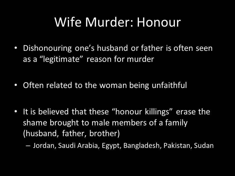 Wife Murder: Honour Dishonouring one's husband or father is often seen as a legitimate reason for murder.