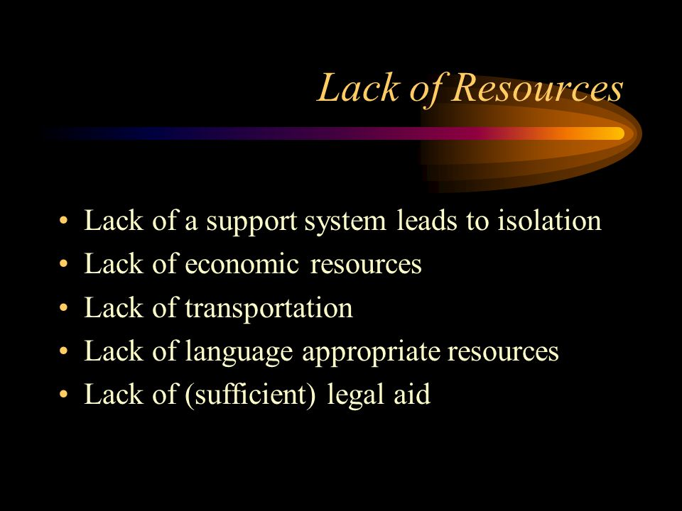 Lack of Resources Lack of a support system leads to isolation