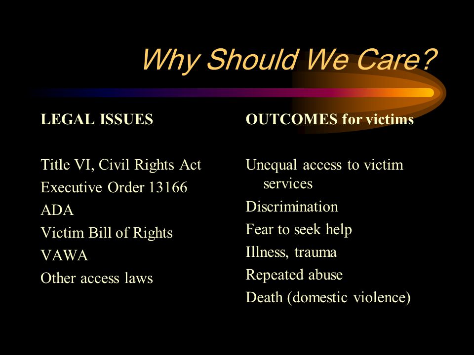 Why Should We Care LEGAL ISSUES Title VI, Civil Rights Act