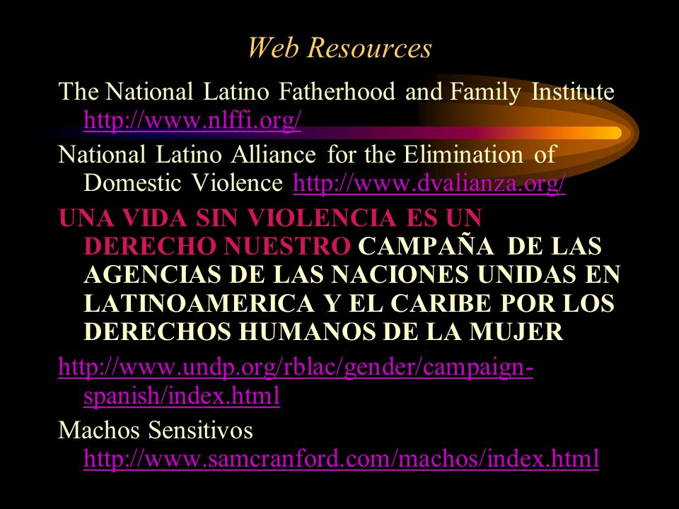 Web Resources The National Latino Fatherhood and Family Institute http://www.nlffi.org/
