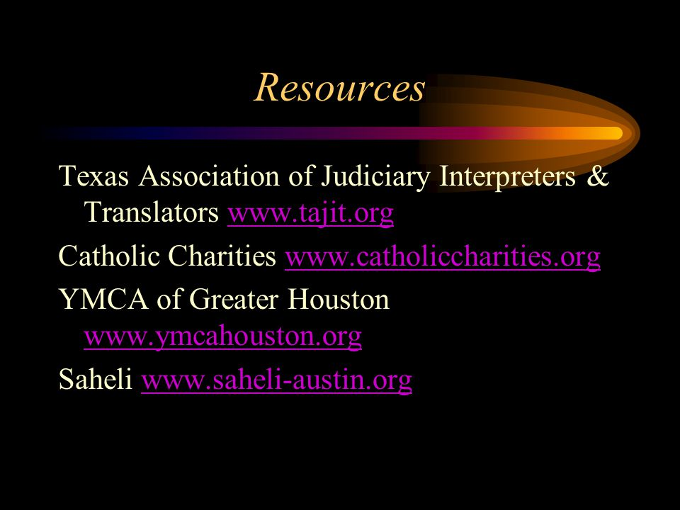Resources Texas Association of Judiciary Interpreters & Translators www.tajit.org. Catholic Charities www.catholiccharities.org.