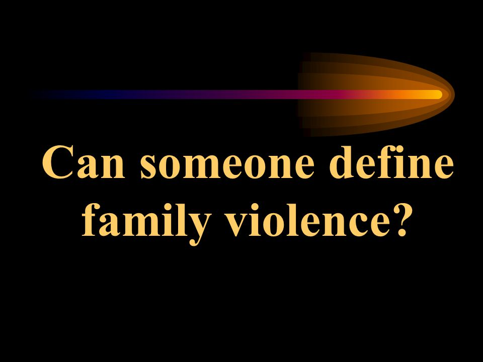 Can someone define family violence