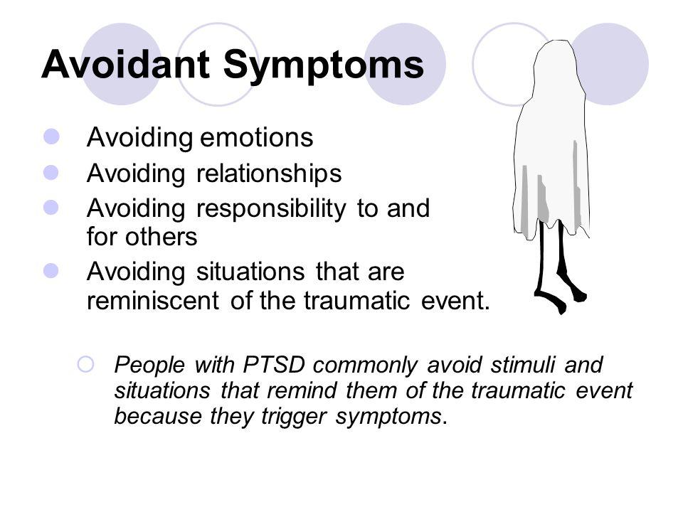 Avoidant Symptoms Avoiding emotions Avoiding relationships