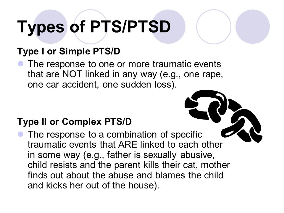 Types of PTS/PTSD Type I or Simple PTS/D