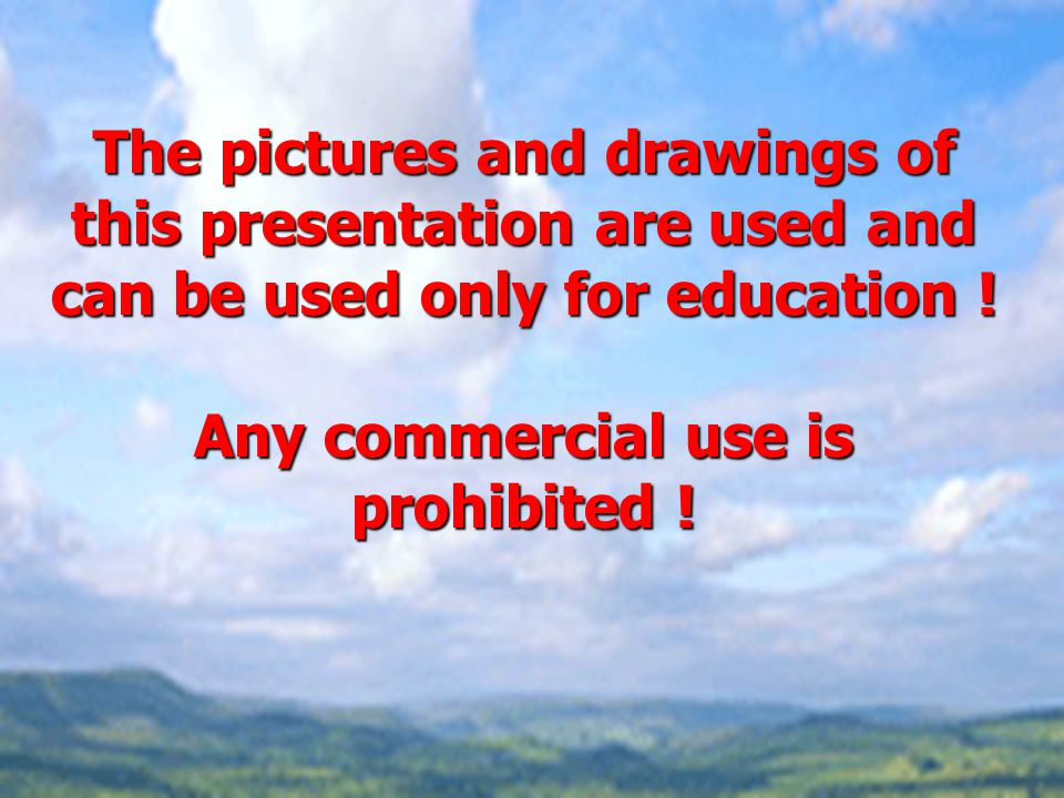 The pictures and drawings of this presentation are used and can be used only for education .