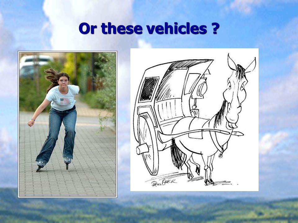 Or these vehicles