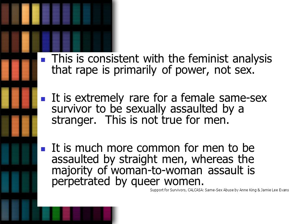 This is consistent with the feminist analysis that rape is primarily of power, not sex.