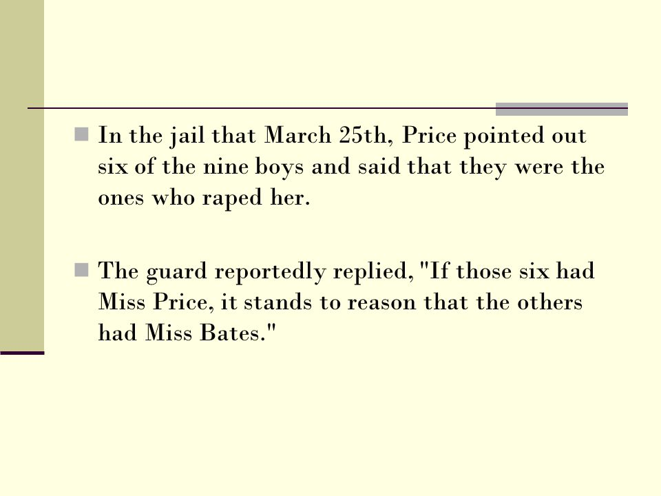 In the jail that March 25th, Price pointed out six of the nine boys and said that they were the ones who raped her.