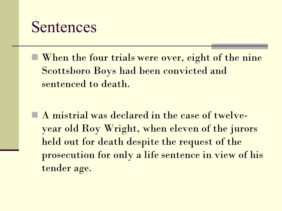 Sentences When the four trials were over, eight of the nine Scottsboro Boys had been convicted and sentenced to death.