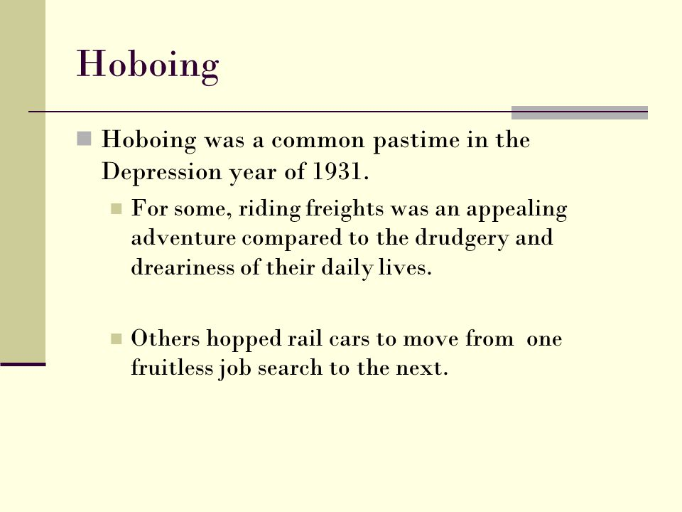 Hoboing Hoboing was a common pastime in the Depression year of 1931.