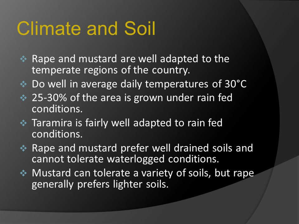 Climate and Soil Rape and mustard are well adapted to the temperate regions of the country. Do well in average daily temperatures of 30°C.
