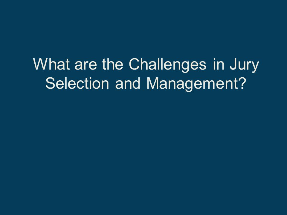 What are the Challenges in Jury Selection and Management