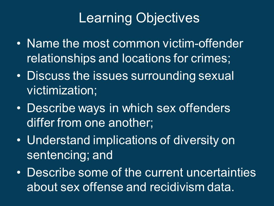 Learning Objectives Name the most common victim-offender relationships and locations for crimes;
