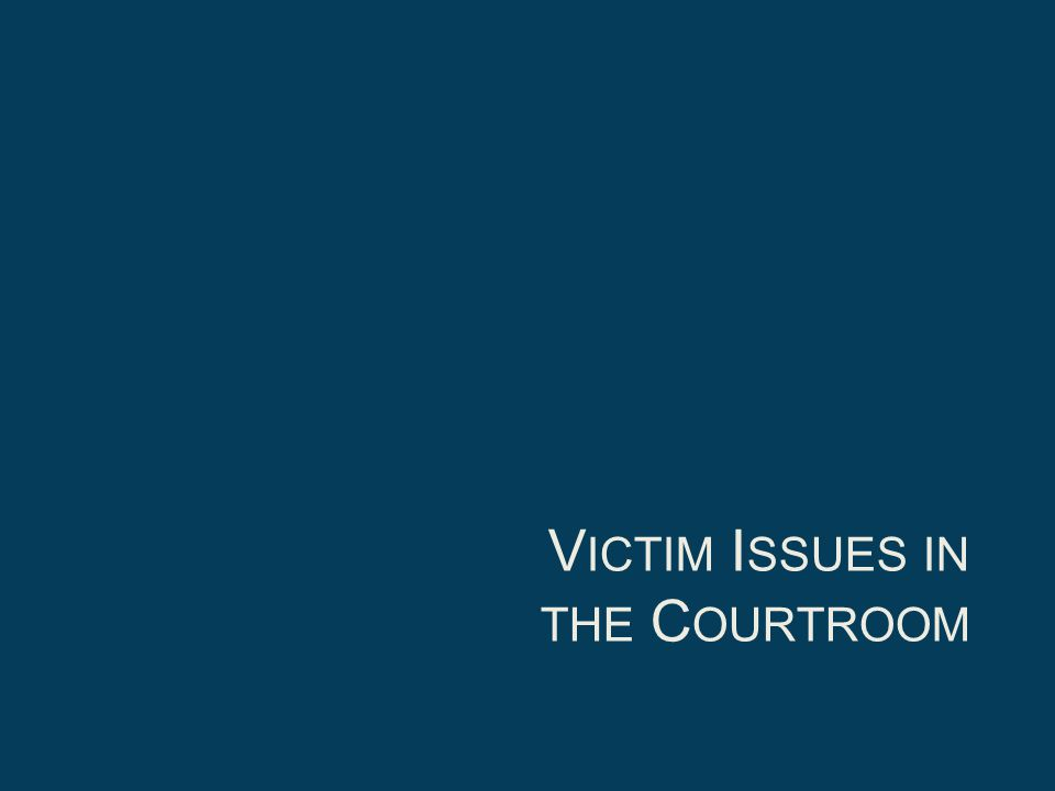 Victim Issues in the Courtroom