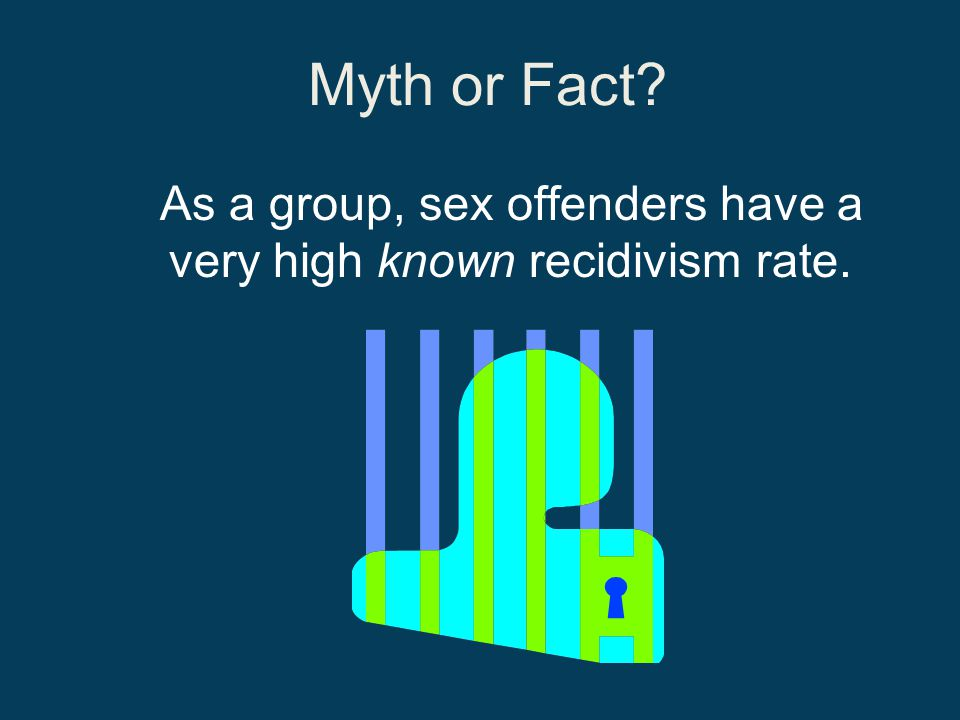 As a group, sex offenders have a very high known recidivism rate.