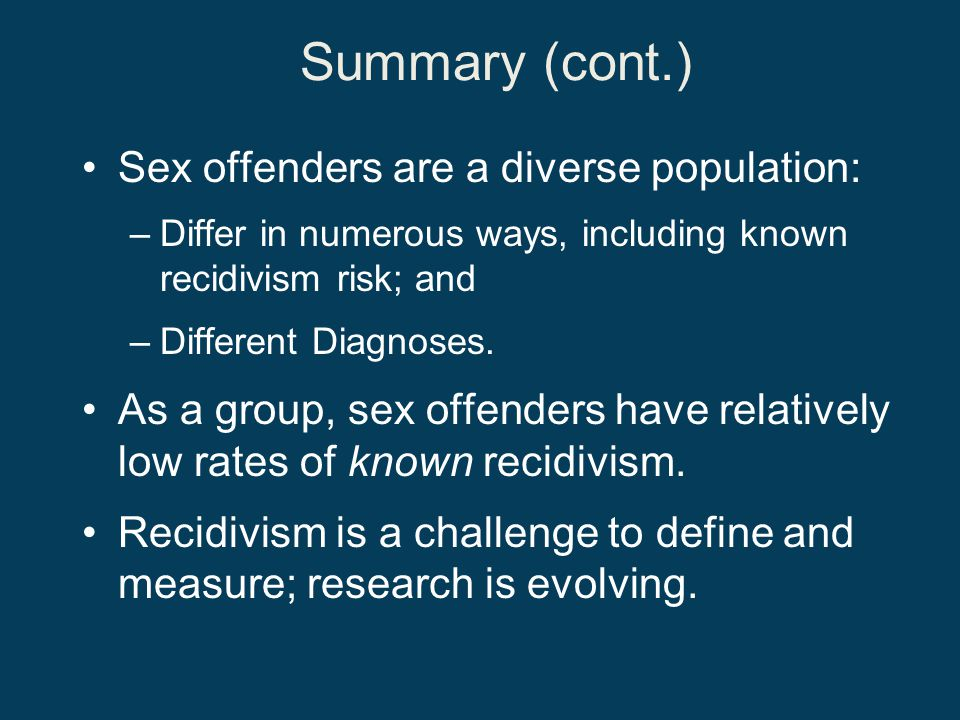 Summary (cont.) Sex offenders are a diverse population: