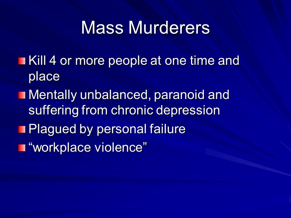 Mass Murderers Kill 4 or more people at one time and place