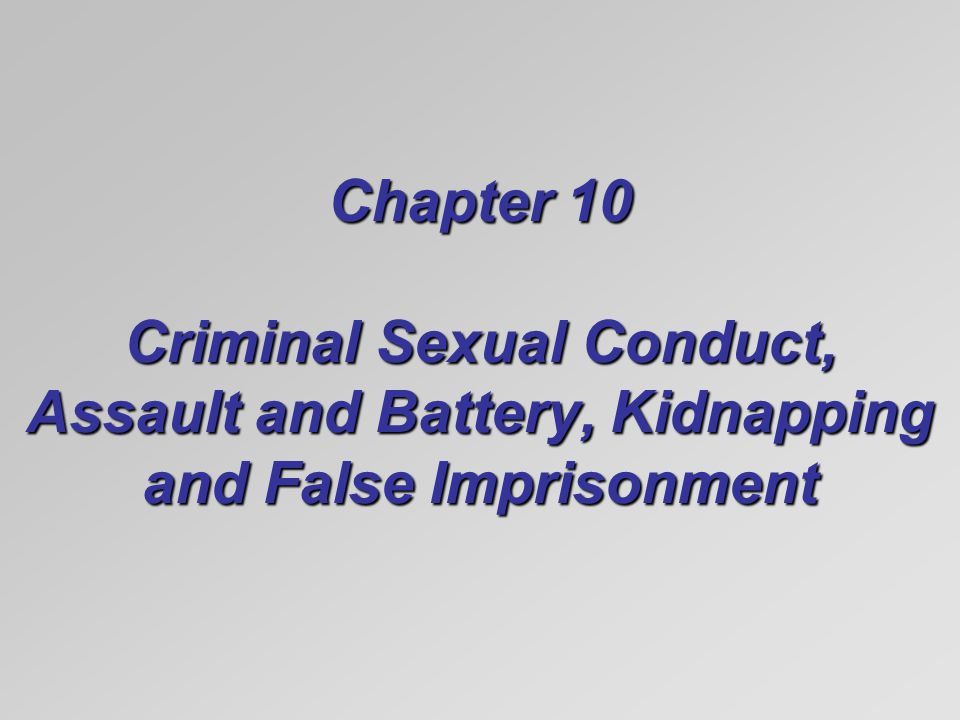 Chapter 10 Criminal Sexual Conduct, Assault and Battery, Kidnapping and False Imprisonment