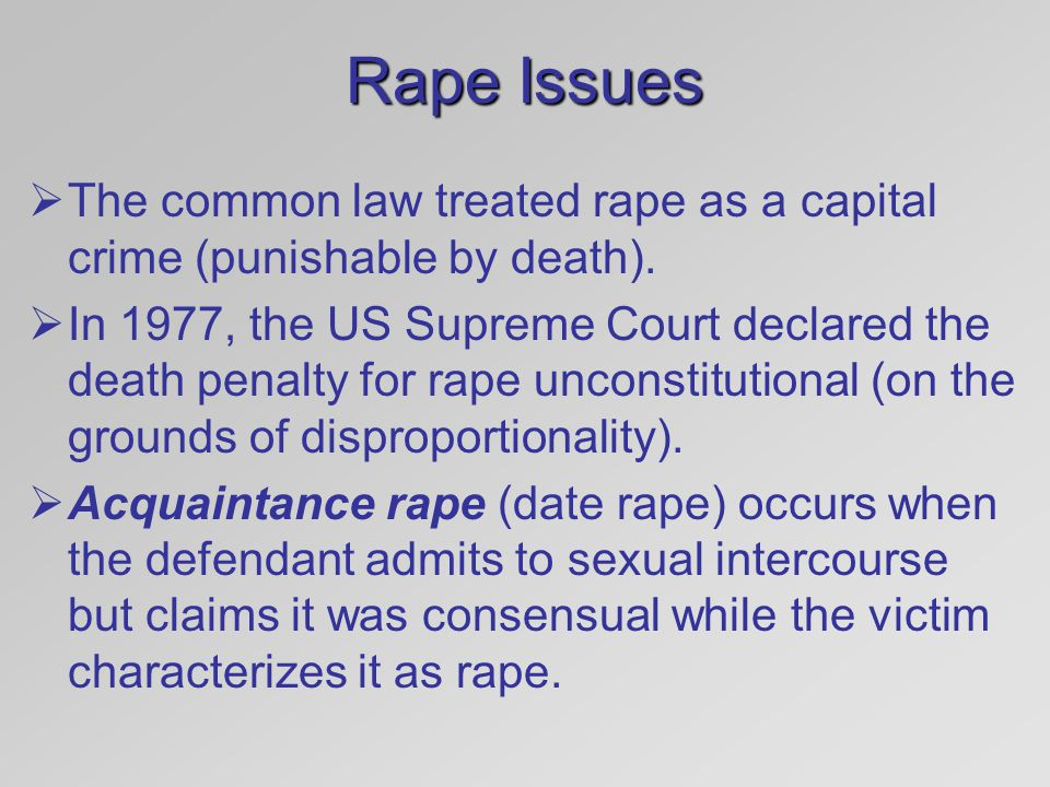 Rape Issues The common law treated rape as a capital crime (punishable by death).
