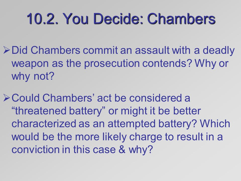 10.2. You Decide: Chambers Did Chambers commit an assault with a deadly weapon as the prosecution contends Why or why not