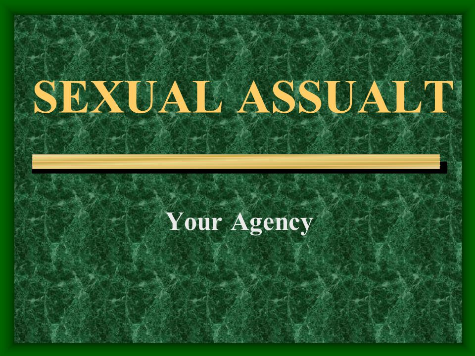 SEXUAL ASSUALT Your Agency