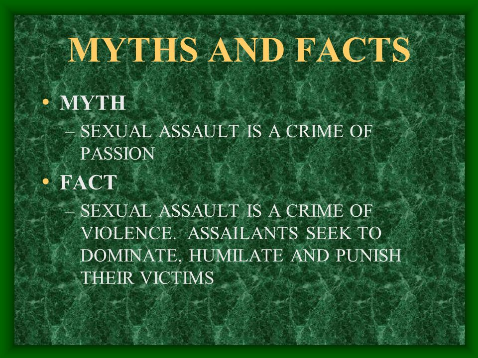 MYTHS AND FACTS MYTH FACT SEXUAL ASSAULT IS A CRIME OF PASSION
