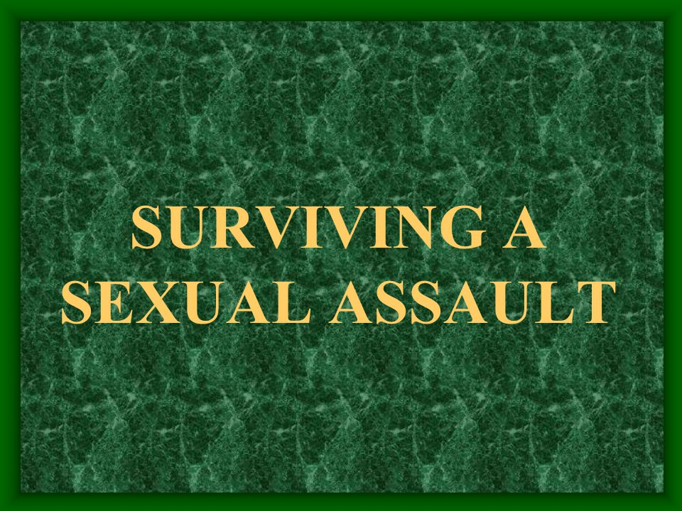 SURVIVING A SEXUAL ASSAULT