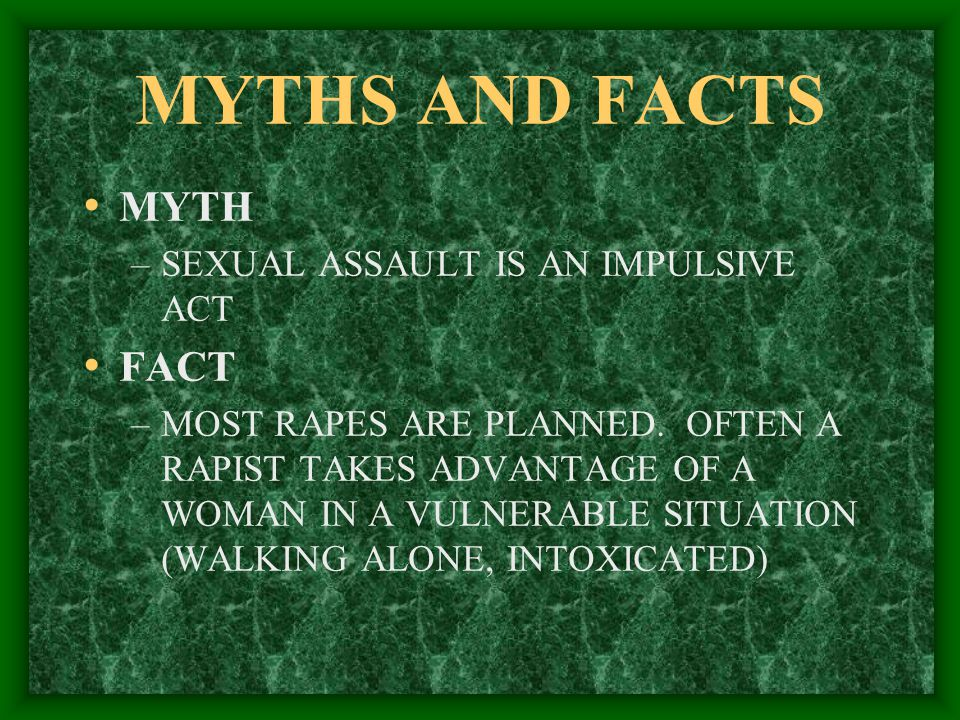 MYTHS AND FACTS MYTH FACT SEXUAL ASSAULT IS AN IMPULSIVE ACT
