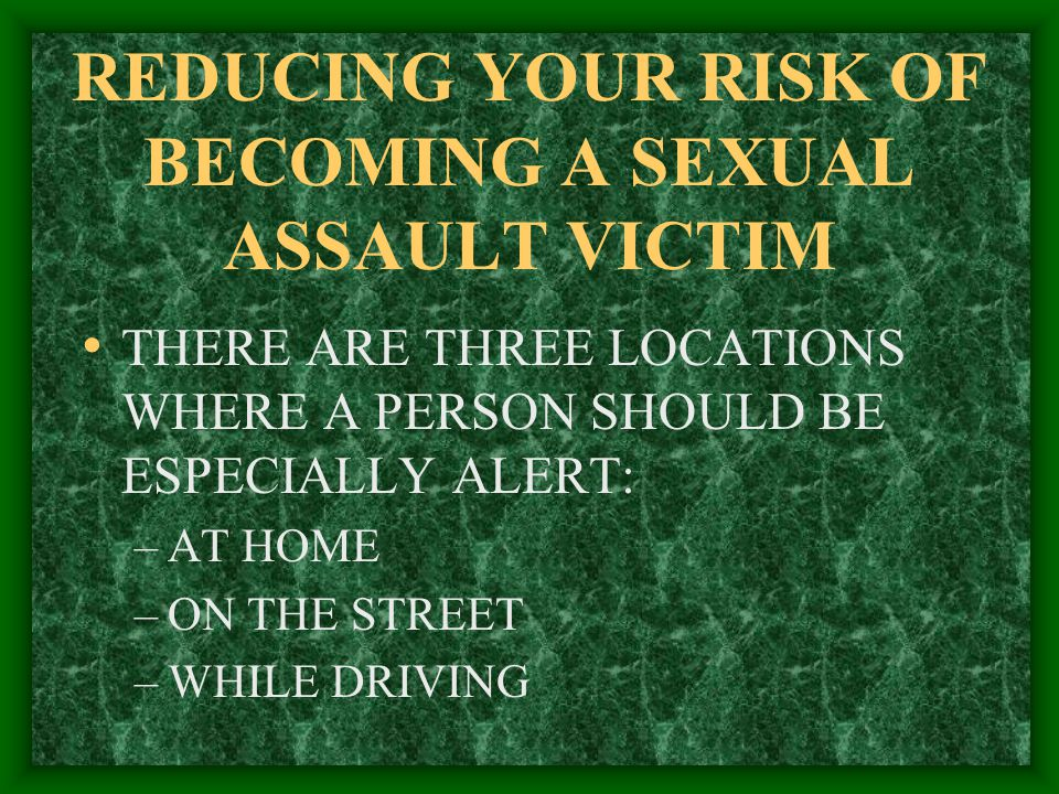 REDUCING YOUR RISK OF BECOMING A SEXUAL ASSAULT VICTIM