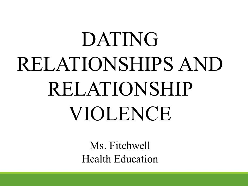 DATING RELATIONSHIPS AND RELATIONSHIP VIOLENCE