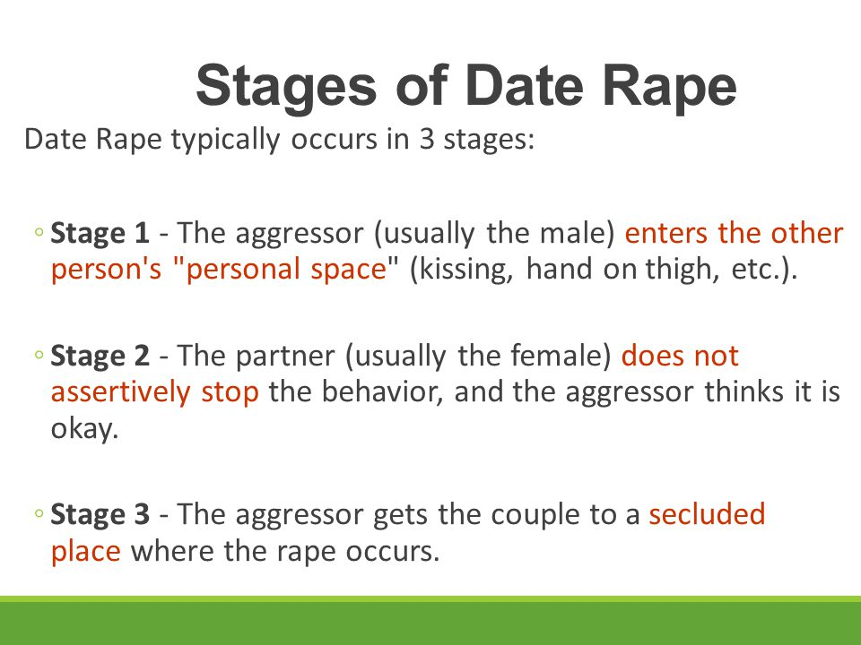 Stages of Date Rape Date Rape typically occurs in 3 stages: