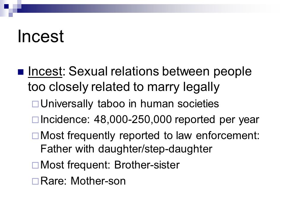 Incest Incest: Sexual relations between people too closely related to marry legally. Universally taboo in human societies.