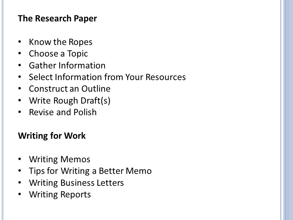 The Research Paper Know the Ropes. Choose a Topic. Gather Information. Select Information from Your Resources.