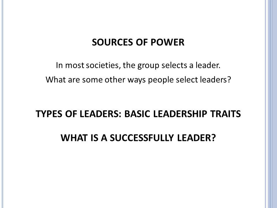 TYPES OF LEADERS: BASIC LEADERSHIP TRAITS