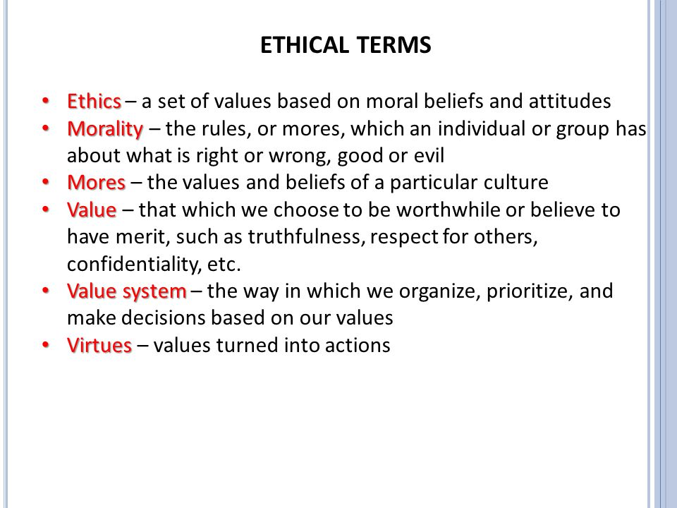 ETHICAL TERMS Ethics – a set of values based on moral beliefs and attitudes.