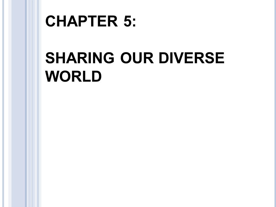 CHAPTER 5: SHARING OUR DIVERSE WORLD