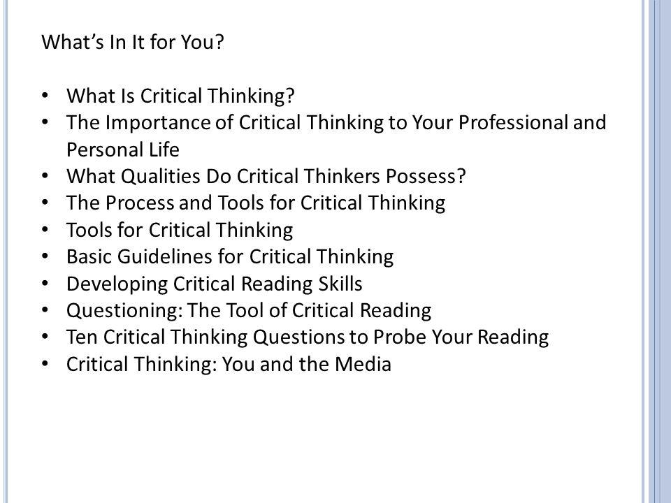 What's In It for You What Is Critical Thinking The Importance of Critical Thinking to Your Professional and Personal Life.
