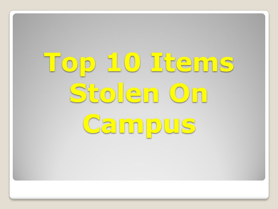 Top 10 Items Stolen On Campus