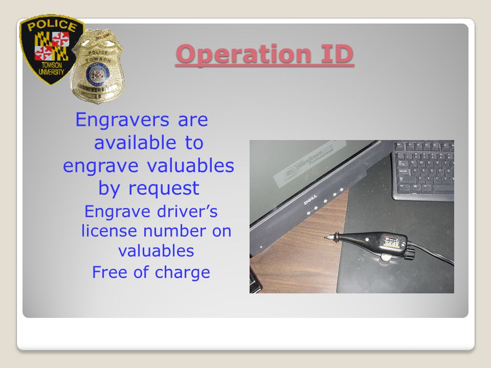 Operation ID Engravers are available to engrave valuables by request