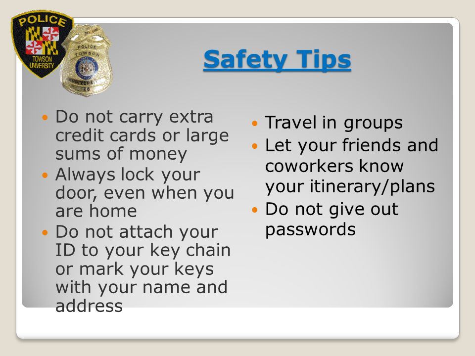 Safety Tips Do not carry extra credit cards or large sums of money