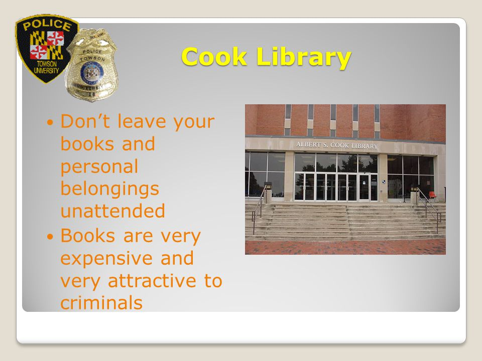 Cook Library Don't leave your books and personal belongings unattended